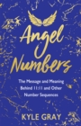 Angel Numbers : The Message and Meaning Behind 11:11 and Other Number Sequences - eBook