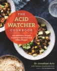The Acid Watcher Cookbook : 100+ Delicious Recipes to Prevent and Heal Acid Reflux Disease - Book