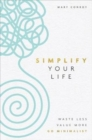 Simplify Your Life : Waste Less, Value More, Go Minimalist - Book