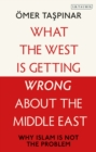 What the West is Getting Wrong about the Middle East : Why Islam is Not the Problem - Book