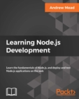 Learning Node.js Development : Learn the fundamentals of Node.js, and deploy and test Node.js applications on the web - eBook