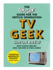 TV Geek : The Den of Geek Guide for the Netflix Generation - Book