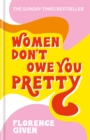 Women Don't Owe You Pretty : The debut book from Florence Given - Book