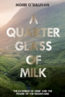 A Quarter Glass of Milk : The rawness of grief and the power of the mountains - Book