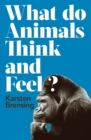 What Do Animals Think and Feel? - Book