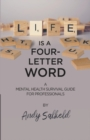 Life is a Four-Letter Word : A Mental Health Survival Guide for Professionals - Book