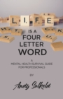 Life is a Four-Letter Word : A Mental Health Survival Guide for Professionals - eBook