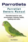 Parrotlets. Parrotlet Owners Manual. Parrotlet Book for Care, Environment, Training, Health, Feeding and Costs. - eBook