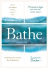 Bathe : The Art of Finding Rest, Relaxation and Rejuvenation in a Busy World - Book