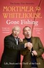 Mortimer & Whitehouse: Gone Fishing : Life, Death and the Thrill of the Catch - The Sunday Times Bestseller inspired by the hit BBC TV series - eBook
