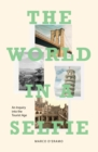 The World in a Selfie : An Inquiry into the Tourist Age - Book