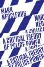 A Critical Theory of Police Power : The Fabrication of the Social Order - Book