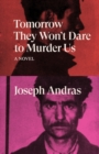 Tomorrow They Won't Dare to Murder Us : A Novel - Book