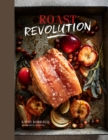 Roast Revolution : Contemporary Recipes for Revamped Roast Dinners - Book