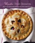 Rustic Fruit Desserts : Deliciously Comforting Recipes from Cobblers to Pies - Book