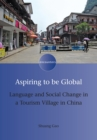 Aspiring to be Global : Language and Social Change in a Tourism Village in China - Book
