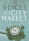 Voices of a City Market : An Ethnography - Book