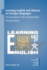 Learning English and Chinese as Foreign Languages : Sociocultural and Comparative Perspectives - Book