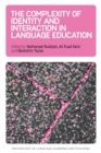 The Complexity of Identity and Interaction in Language Education - Book