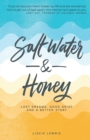 Salt Water and Honey : Lost Dreams. Good Grief. And a Better Story - Book