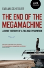 The End of the Megamachine : A Brief History of a Failing Civilization - Book