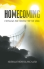 Homecoming: Crossing the Bridge to the Soul : Crossing the Bridge to the Soul - eBook