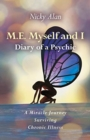 M.E. Myself and I - Diary of a Psychic - A Miracle Journey Surviving Chronic Illness - Book