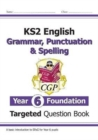 New KS2 English Targeted Question Book: Grammar, Punctuation & Spelling - Year 6 Foundation - Book