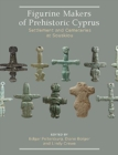 Figurine Makers of Prehistoric Cyprus : Settlement and Cemeteries at Souskiou - Book