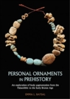 Personal Ornaments in Prehistory : An Exploration of Body Augmentation from the Palaeolithic to the Early Bronze Age - Book