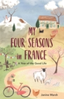 My Four Seasons in France : A Year of the Good Life - Book