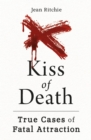 Kiss of Death : True Cases of Fatal Attraction - Book