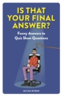 Is That Your Final Answer? : Funny Answers to Quiz Show Questions - Book
