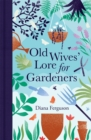 Old Wives' Lore for Gardeners - Book