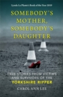 Somebody's Mother, Somebody's Daughter : True Stories from Victims and Survivors of the Yorkshire Ripper - Book