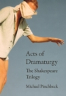 Acts of Dramaturgy : The Shakespeare Trilogy - eBook