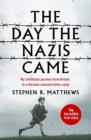 The Day the Nazis Came : My childhood journey from Britain to a German concentration camp - Book