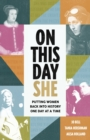 On This Day She : Putting Women Back Into History, One Day At A Time - Book