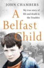 A Belfast Child : My true story of life and death in the Troubles - Book