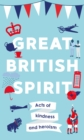 Great British Spirit : Acts of kindness and heroism - Book