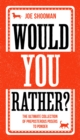 Would You Rather? : The Ultimate Collection of Preposterous Posers to Ponder: Guaranteed to split opinions and get everyone talking - and laughing - at your next party, gathering or festive get-togeth - Book