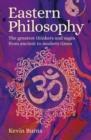 Eastern Philosophy : The Greatest Thinkers and Sages from Ancient to Modern Times - Book