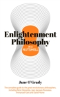 Knowledge in a Nutshell: Enlightenment Philosophy : The complete guide to the great revolutionary philosophers, including Rene Descartes, Jean-Jacques Rousseau, Immanuel Kant, and David Hume - eBook