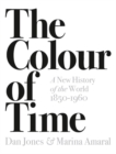 The Colour of Time: A New History of the World, 1850-1960 - Book