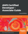 AWS Certified Developer - Associate Guide : Your one-stop solution to passing the AWS developer's 2019 (DVA-C01) certification, 2nd Edition - eBook