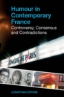 Humour in Contemporary France : Controversy, Consensus and Contradictions - Book