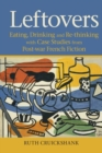 Leftovers : Eating, Drinking and Re-thinking with Case Studies from Post-war French Fiction - Book
