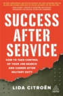 Success After Service : How to Take Control of Your Job Search and Career After Military Duty - Book