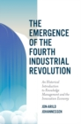 The Emergence of the Fourth Industrial Revolution : An Historical Introduction to Knowledge Management and the Innovation Economy - Book
