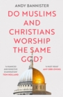 Do Muslims and Christians Worship the Same God? - Book